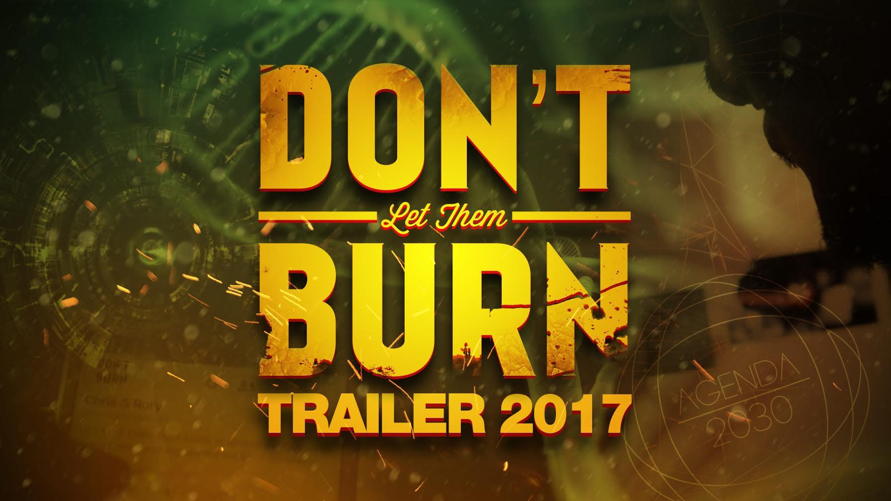 Don't Let Them Burn Trailer 2017